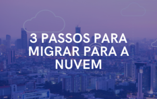 3 passos essenciais para uma migração bem sucedida para a Nuvem