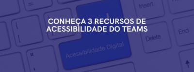 3 recursos de acessibilidade do Teams que você precisa conhecer
